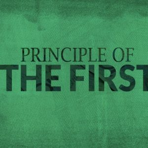 Message Highlight: The Principle of the First