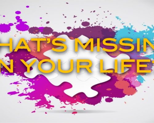 What's Missing In Your Life?